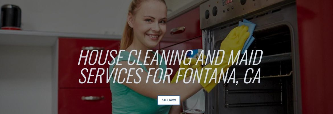 HOUSE CLEANING AND MAID SERVICES FOR FONTANA, CA